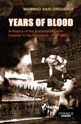 Years of Blood: A History of the Armenian-Muslim Clashes in the Caucasus, 1905-1906