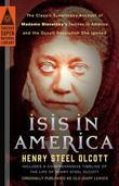 Isis in America: The Classic Eyewitness Account of Madame Blavatsky's Journey to America and theOccult Revolution She Ignited