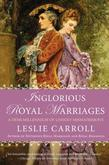 Inglorious Royal Marriages: A Demi-Millennium of Unholy Mismatrimony