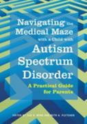 Navigating the Medical Maze with a Child with Autism Spectrum Disorder: A Practical Guide for Parents