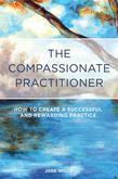 The Compassionate Practitioner: How to create a successful and rewarding practice