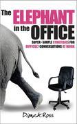 The Elephant in the Office: Super-Simple Strategies for Difficult Conversations at Work