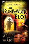 The Gunpowder Plot: A Time for Treason