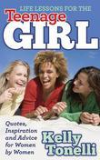Life Lessons for the Teenage Girl: Quotes, Inspiration and Advice for Women by Women