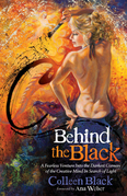Behind the Black: A Fearless Venture Into the Darkest Corners of the Creative Mind In Search of Light