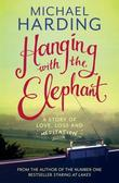Hanging with the Elephant: A Story of Love, Loss and Meditation
