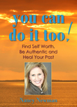 You Can Do It Too!: Healing Your Past and Finding Self-Worth