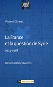 La France et la question de Syrie (1914-1918)