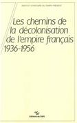 Les chemins de la décolonisation de l'empire colonial français, 1936-1956