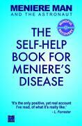 Meniere Man and the Astronaut: The Self Help Book for Meniere's Disease