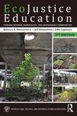 EcoJustice Education: Toward Diverse, Democratic and Sustainable Communities, Second Edition: Toward Diverse, Democratic, and Sustainable Communities