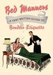 Bed Manners: A Very British Guide to Boudoir Etiquette