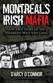 Montreal's Irish Mafia: The True Story of the Infamous West End Gang