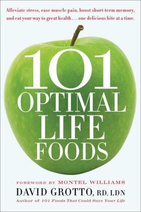 101 Optimal Life Foods: Alleviate Stress, Ease Muscle Pain, Boost Short-Term Memory, and Eat Your Way toGreat Health...One Delicious Bite at a Time