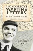 A Schoolboy's Wartime Letters: An Evacuee's Life in WWII - a Personal Memoir