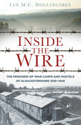 Inside the Wire: The Prisoner of War Camps and Hostels of Gloucestershire 1938-1948