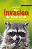 Die Invasion Der Waschbaren: Und Andere Expeditionen in Die Wilde Natur