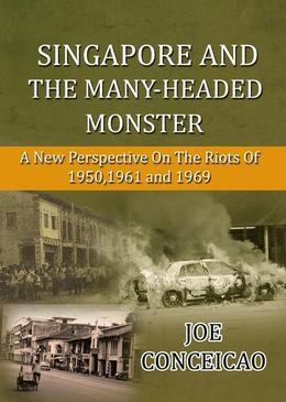 Singapore and the Many Headed Monster: A New Perspective on the Riots of 1950,1961 and 1969