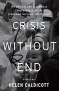 Crisis Without End: The Medical and Ecological Consequences of the Fukushima Nuclear Catastrophe