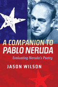 A Companion to Pablo Neruda: Evaluating Neruda's Poetry
