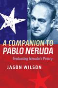 A Companion to Pablo Neruda: Evaluating Neruda''s Poetry: Evaluating Neruda''s Poetry