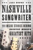 Nashville Songwriter: The Inside Stories Behind Country Music¿s Greatest Hits