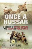 Once a Hussar: A Memoir of Battle, Capture and Escape in World War II