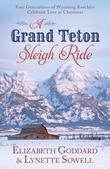 Elizabeth Goddard - A Grand Teton Sleigh Ride: Four Generations of Wyoming Ranchers Celebrate Love at Christmas