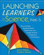 Launching Learners in Science, PreK¿5: How to Design Standards-Based Experiences and Engage Students in Classroom Conversations