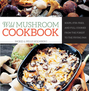 Wild Mushroom Cookbook: Soups, Stir-Fries and Full Courses from the Forest to the Frying Pan