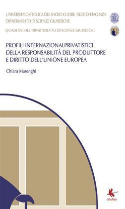 Profili Internazionalprivatistici della responsabilità del produttore e diritto dell'Unione Europea