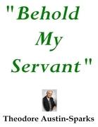 """Behold My Servant"""