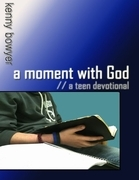 A Moment With God:  A Teen Devotional