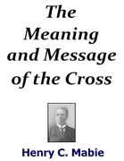 The Meaning and Message of the Cross