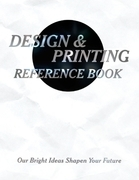 Design & Printing Reference Book: Our Bright Ideas Sharpen Your Future