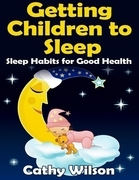 Getting Children to Sleep: Sleep Habits for Good Health