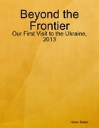 Beyond the Frontier - Our First Visit to the Ukraine, 2013