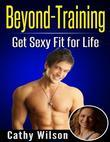 Beyond Training: Get Sexy Fit for Life