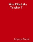 Who Killed the Teacher