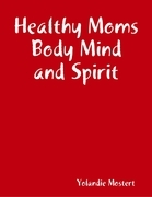 Healthy Moms Body Mind and Spirit