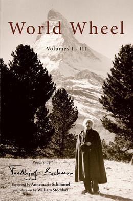 World Wheel Vol. I-III: Poems by Frithjo: Poems by Frithjof Schuon