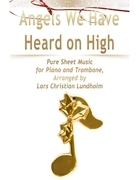 Angels We Have Heard on High Pure Sheet Music for Piano and Trombone, Arranged by Lars Christian Lundholm
