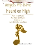 Angels We Have Heard on High Pure Sheet Music for Piano and Tuba, Arranged by Lars Christian Lundholm