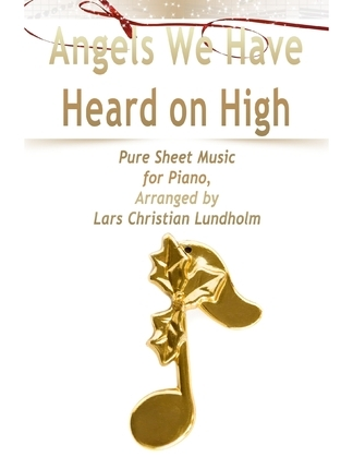 Angels We Have Heard on High Pure Sheet Music for Piano, Arranged by Lars Christian Lundholm