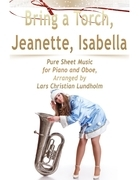 Bring a Torch, Jeanette, Isabella Pure Sheet Music for Piano and Oboe, Arranged by Lars Christian Lundholm