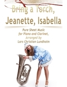 Bring a Torch, Jeanette, Isabella Pure Sheet Music for Piano and Clarinet, Arranged by Lars Christian Lundholm