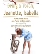 Bring a Torch, Jeanette, Isabella Pure Sheet Music for Piano and Bassoon, Arranged by Lars Christian Lundholm