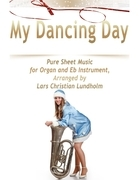 My Dancing Day Pure Sheet Music for Organ and Eb Instrument, Arranged by Lars Christian Lundholm