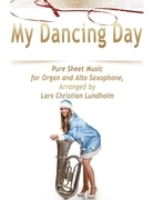 My Dancing Day Pure Sheet Music for Organ and Alto Saxophone, Arranged by Lars Christian Lundholm