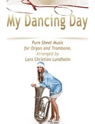 My Dancing Day Pure Sheet Music for Organ and Trombone, Arranged by Lars Christian Lundholm